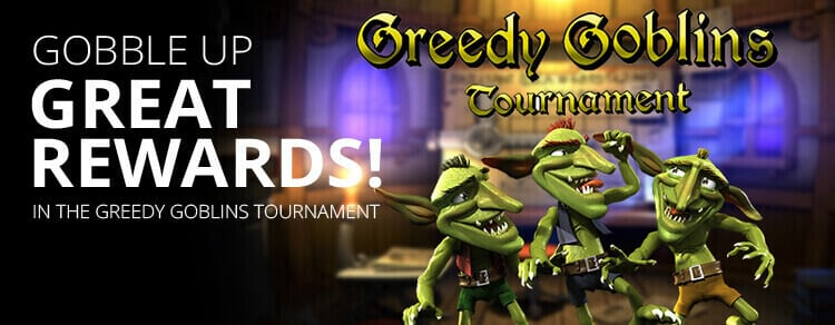 Don't Let These Goblins Get Greedy In The GREEDY GOBLINS ONLINE SLOTS TOURNAMENT