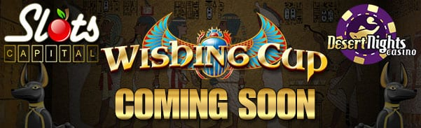 Slots Capital & Desert Nights Casinos Are Ready To Launch Rivals New Wishing Cup Slot