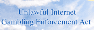 Unlawful Internet Gambling Enforcement Act of 2006 (UIGEA)