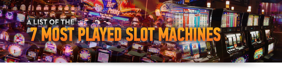 Playing the 7 Most Popular Slot Machines Online | Enjoy Most Played Slots