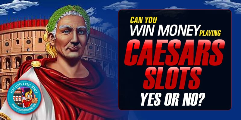 Can You Win Real Money On Caesars Slots Play Caesars Slots
