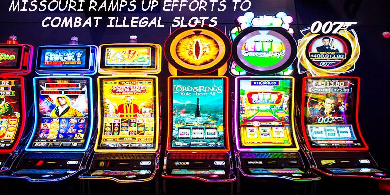 Missouri Ramps Up Efforts to Combat Illegal Slots