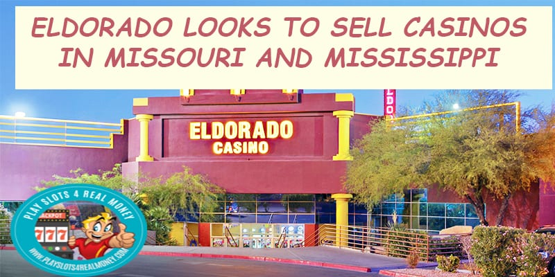 Eldorado Looks to Sell Casinos in Missouri and Mississippi