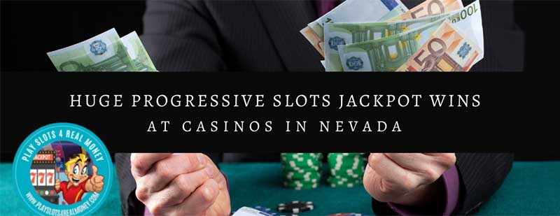 Two Huge Progressive Slots Jackpot Wins At Casinos In Nevada