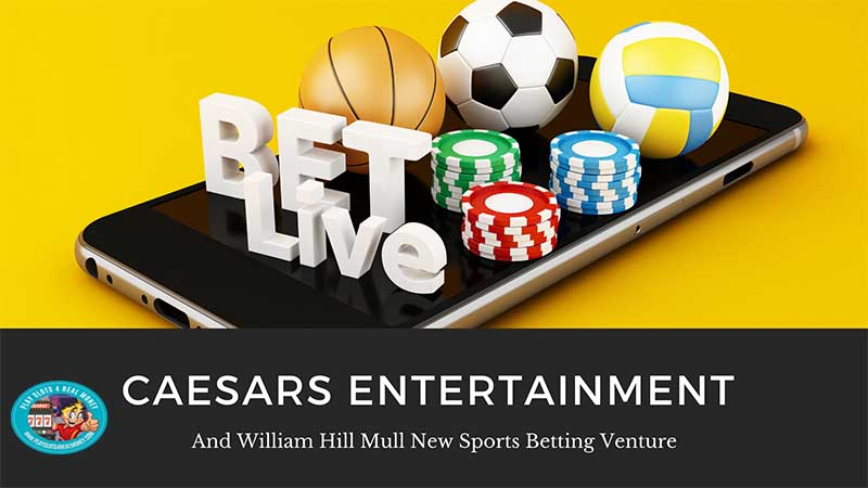 Caesars Entertainment And William Hill Mull New Sports Betting Venture