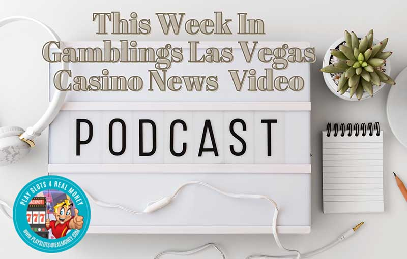This Week In Gamblings Las Vegas Casino News Podcast & Video
