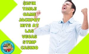 Big Winners In Las Vegas Led by A Six-Figure Table Game Jackpots