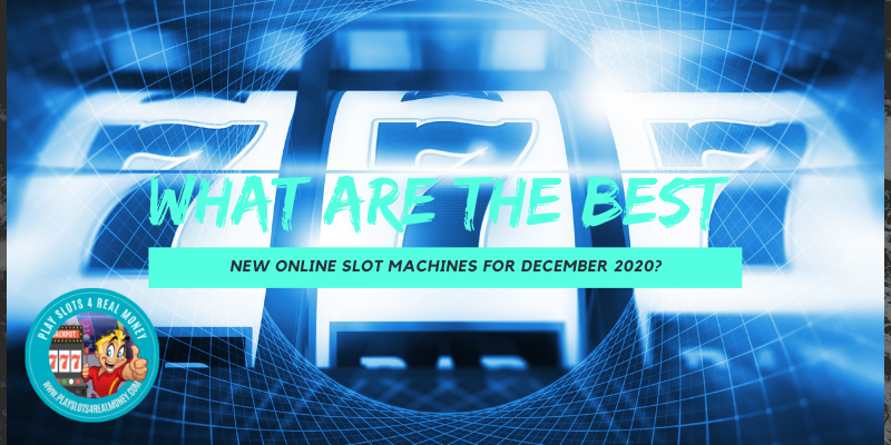 What Are The Best New Online Slot Machines For December 2020