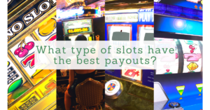What type of slots have the best payouts