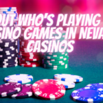 Find Out Who's Playing What Casino Games in Nevada Casinos