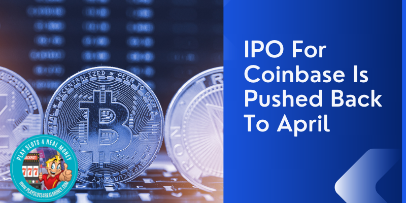 IPO For Coinbase Is Pushed Back To April