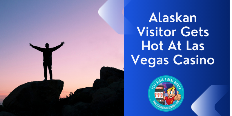 Alaskan Visitor Gets Hot At Las Vegas Casino