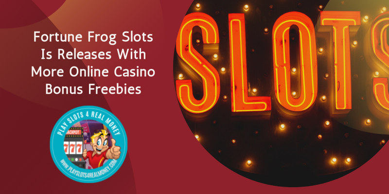 Fortune Frog Slots Is Releases With More Online Casino Bonus Freebies