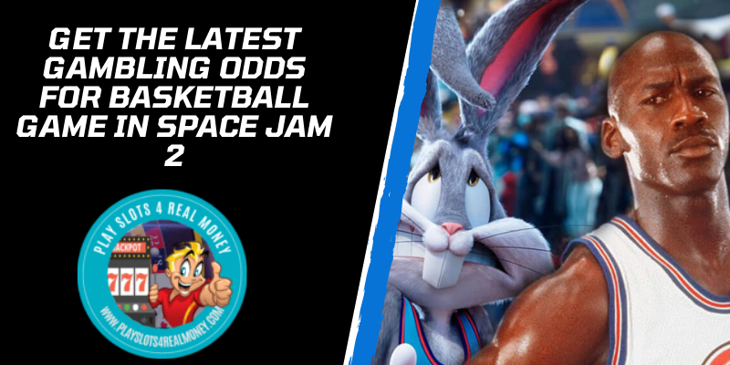GET THE LATEST Gambling Odds for Basketball Game in Space Jam 2