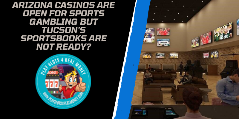 Arizona Casinos Are Open For Sports Gambling But Tucson's sportsbooks Are Not Ready?