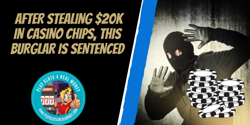 After Stealing $20K In Casino Chips, This Burglar Is Sentenced