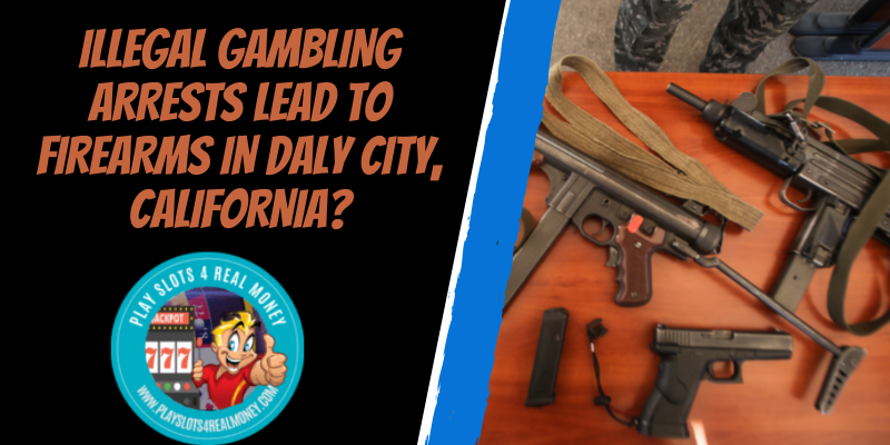 Illegal Gambling Arrests Lead To Firearms In Daly City, California