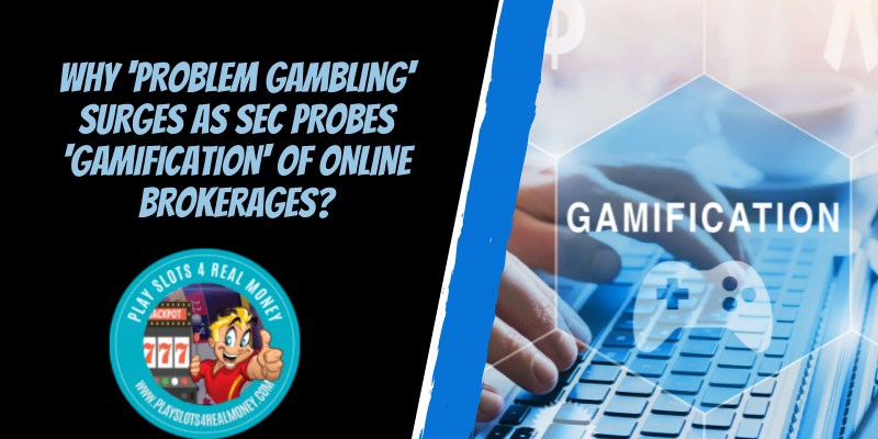 Why 'Problem Gambling' Surges As SEC Probes 'Gamification' Of Online Brokerages?